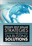 Private Split Dollar Strategies for Tax-Busting Solutions, Ronald V. Pullman, 1477122451