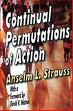 Continual Permutations of Action, Strauss, Anselm L., 0202362450