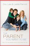 The Parent You Want to Be, Leslie Parrott and Les Parrott, 0310272459