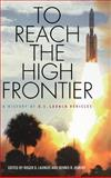 To Reach the High Frontier : A History of U. S. Launch Vehicles, , 0813122457