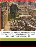 A Library of American Literature from Earliest Settlement T Othe Present Time, Edmund Clarence Stedman and Ellen MacKay Hutchinson Cortissoz, 1149282452