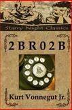 2 B R 0 2 B, Kurt Vonnegut, 1499202458