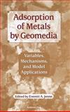 Adsorption of Metals by Geomedia : Variables, Mechanisms, and Model Applications, , 012384245X
