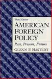 American Foreign Policy : Past, Present, Future, Hastedt, Glenn P., 0135412455