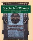 The Spectacle of Women : Imagery of the Suffrage Campaign, 1907-14, Tickner, Lisa, 0226802450
