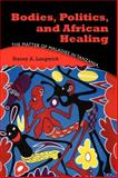 Bodies, Politics, and African Healing : The Matter of Maladies in Tanzania, Langwick, Stacey A., 0253222451