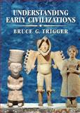 Understanding Early Civilizations : A Comparative Study, Trigger, Bruce, 0521822459