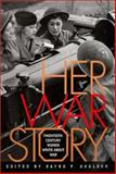 Her War Story : Twentieth-Century Women Write about War, , 0809322455