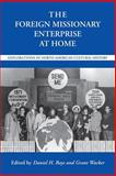 The Foreign Missionary Enterprise at Home : Explorations in North American Cultural History, , 0817312455