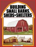 Building Small Barns, Sheds and Shelters, Monte Burch, 0882662457