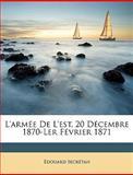 L' Armée de L'Est, 20 Décembre 1870-Ler Février 1871, Édouard Secrétan, 1148972455