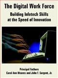 The Digital Work Force : Building Infotech Skills at the Speed of Innovation, Meares, Carol Ann and Sargent, John F., Jr., 1410222454