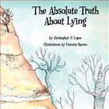 The Absolute Truth about Lying, Christopher P. Lopez, 1462632459