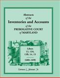 Abstracts of the Inventories and Accounts of the Prerogative Court of Maryland,, Vernon L. Skinner, 1585492450