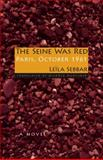 The Seine Was Red : Paris, October 1961, Sebbar, Leïla and Mortimer, Mildred, 0253352460