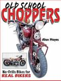 Old School Choppers, Alan Mayes, 0896892468