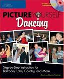Picture Yourself Dancing : Step-by-Step Instruction for Ballroom, Latin, Country and More, Trautman, Shawn and Trautmann, Joanne, 1598632469