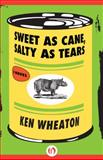 The Sweet As Cane, Salty As Tears, Ken Wheaton, 1624672469