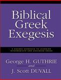 Biblical Greek Exegesis, George H. Guthrie and J. Scott Duvall, 0310212464