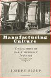 Manufacturing Culture : Vindications of Early Victorian Industry, Bizup, Joseph, 0813922461