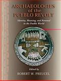 Archaeologies of the Pueblo Revolt : Identity, Meaning, and Renewal in the Pueblo World, Preucel, Robert W., 0826342469