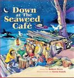 Down at the Seaweed Cafe, Robert Perry, 0889712468