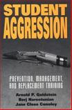 Student Aggression : Prevention, Management, and Replacement Training, Goldstein, Arnold P. and Harootunian, Berj, 0898622468