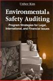 Environmental and Safety Auditing : Program Strategies for Legal, International, and Financial Issues, Kim, Unhee and Falkenbury, John, 1566702461
