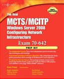 The Real MCTS/MCITP Window Server 2008 Configuring Network Infrastruture Kit : Independent and Complete Self-Paced Solutions, Posey, Brien, 1597492469