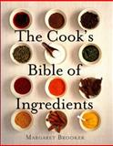 The Cook's Bible of Ingredients, Margaret Brooker, 1780092466