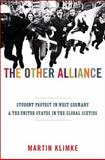 The Other Alliance - Student Protest in West Germany and the United States in the Global 1960s, Klimke, Martin, 0691152462