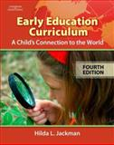 Early Education Curriculum : A Child's Connection to the World, Jackman, Hilda L., 1428322469