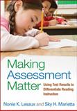 Making Assessment Matter : Using Test Results to Differentiate Reading Instruction, Lesaux, Nonie K. and Marietta, Sky H., 1462502466