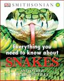 Everything You Need to Know about Snakes, Dorling Kindersley Publishing Staff, 1465402462