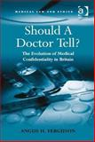 Should a Doctor Tell? the Development of the Law on Medical Confidentiality in Britain, Ferguson, Angus, 1472402464
