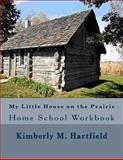 My Little House on the Prairie Home School Workbook, Kimberly M. Hartfield, 1490912460