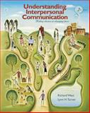 Understanding Interpersonal Communication : Making Choices in Changing Times, West, Richard and Turner, Lynn H., 0495502464