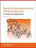 Dynamic Stereochemistry of Chiral Compounds : Principles and Applications, Wolf, Christian and Royal Society of Chemistry Staff, 0854042466