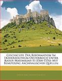 Geschichte Der Reformation Im Erzherzogthum Oesterreich Unter Kaiser Maximilian II (1564-1576): Mit Benutzung Archivalischer Quellen, Johann Karl Theodor Von Otto, 114135246X