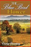 The Bluebird Flower, Craig Downey, 1618562460