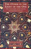 The Other in the Light of the One : The Universality of the Qur'an and Interfaith Dialogue, Shah-Kazemi, Reza, 1903682460