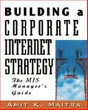 Building a Corporate Internet Strategy, Maitra, Amit K., 0442022468
