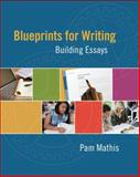 Blueprints for Writing : Building Essays, Mathis, Pam, 0495802468