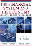 The Financial System and the Economy : Principles of Money and Banking, Burton, Maureen and Brown, Bruce, 0765622467