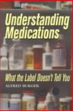 Understanding Medications : What the Label Doesn't Tell You, Burger, Alfred, 0841232466