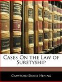 Cases on the Law of Suretyship, Crawford Dawes Hening, 1143492463