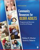 Community Resources for Older Adults : Programs and Services in an Era of Change, Wacker, Robbyn R. and Roberto, Karen A., 145220246X