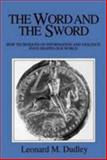 The Word and the Sword : How Techniques of Information and Violence Have Shaped Our World, Dudley, Leonard M., 155786246X