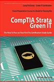 CompTIA Strata - Green IT Certification Exam Preparation Course in a Book for Passing the CompTIA Strata - Green IT Exam - the How to Pass on Your First Try Certification Study Guide, William Manning, 1742442463