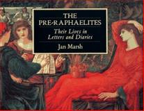 The Pre-Raphaelites : Their Lives in Letters and Diaries, Marsh, Jan, 1855852462